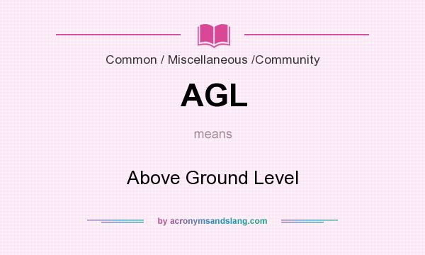 What does AGL mean? It stands for Above Ground Level