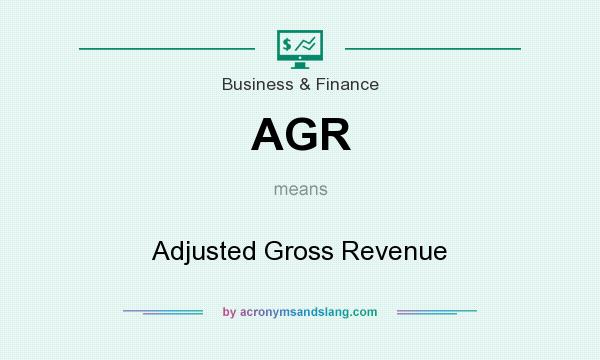 What does AGR mean? It stands for Adjusted Gross Revenue