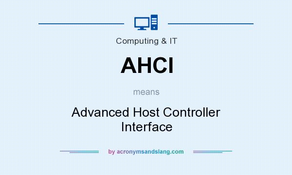 What does AHCI mean? It stands for Advanced Host Controller Interface