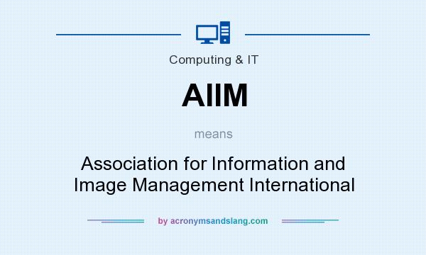 What does AIIM mean? It stands for Association for Information and Image Management International