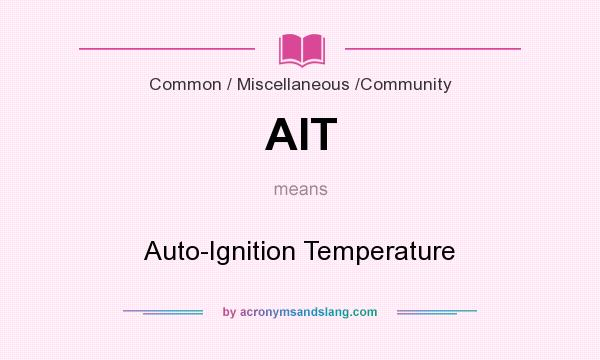 What does AIT mean? It stands for Auto-Ignition Temperature