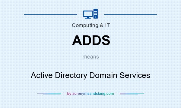What does ADDS mean? It stands for Active Directory Domain Services