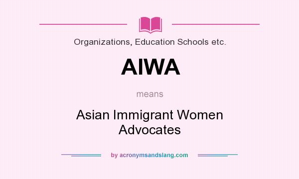 What does AIWA mean? It stands for Asian Immigrant Women Advocates
