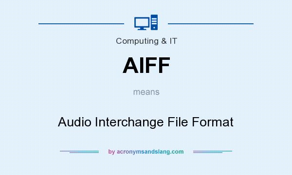 What does AIFF mean? It stands for Audio Interchange File Format