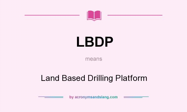 What does LBDP mean? It stands for Land Based Drilling Platform