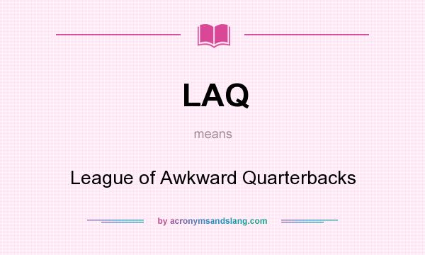 What does LAQ mean? It stands for League of Awkward Quarterbacks