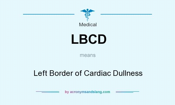 What does LBCD mean? It stands for Left Border of Cardiac Dullness