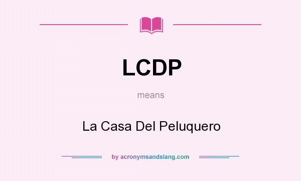 What does LCDP mean? It stands for La Casa Del Peluquero