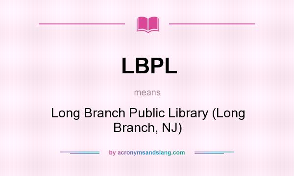 What does LBPL mean? It stands for Long Branch Public Library (Long Branch, NJ)