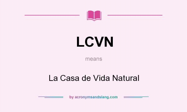 What does LCVN mean? It stands for La Casa de Vida Natural