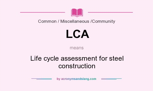 What does LCA mean? It stands for Life cycle assessment for steel construction