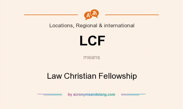 What does LCF mean? It stands for Law Christian Fellowship