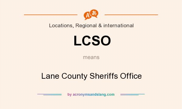 What does LCSO mean? It stands for Lane County Sheriffs Office