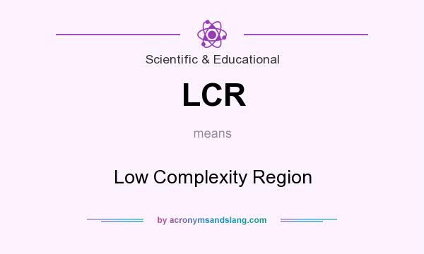 What does LCR mean? It stands for Low Complexity Region