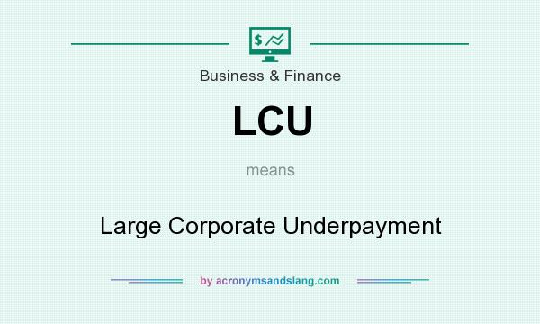What does LCU mean? It stands for Large Corporate Underpayment