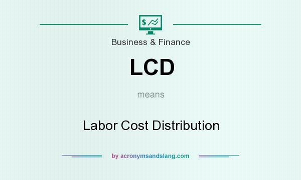 What does LCD mean? It stands for Labor Cost Distribution