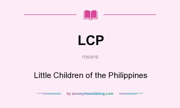 What does LCP mean? It stands for Little Children of the Philippines
