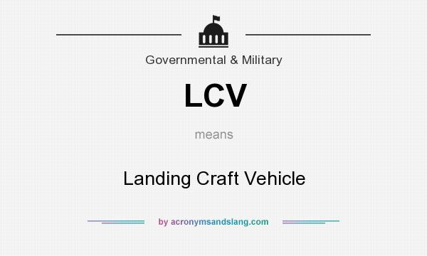 What does LCV mean? It stands for Landing Craft Vehicle