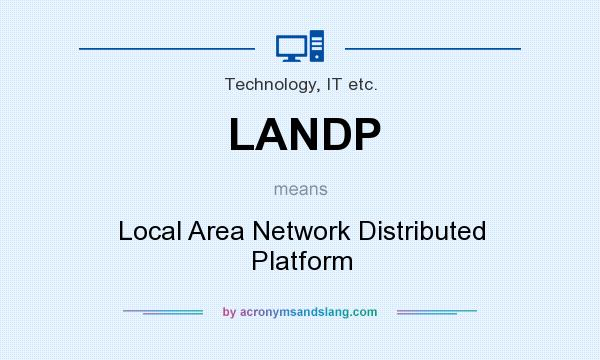 What does LANDP mean? It stands for Local Area Network Distributed Platform