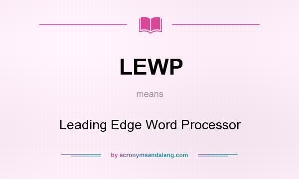 What does LEWP mean? It stands for Leading Edge Word Processor