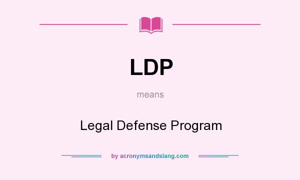 What does LDP mean? It stands for Legal Defense Program