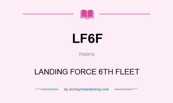 What does LF6F mean? It stands for LANDING FORCE 6TH FLEET