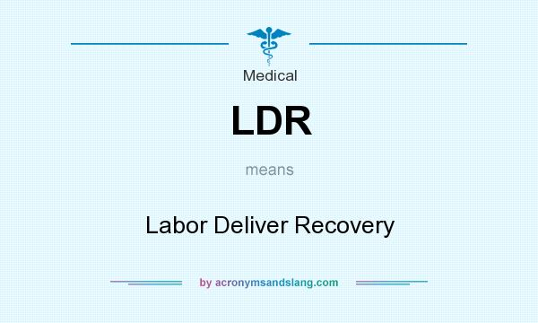 LDR - Labor Deliver Recovery in Medical by AcronymsAndSlang.com