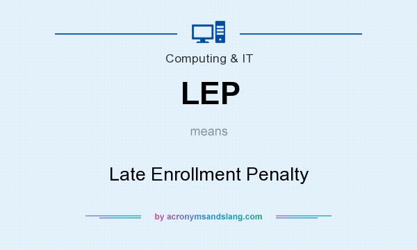 What does LEP mean? It stands for Late Enrollment Penalty
