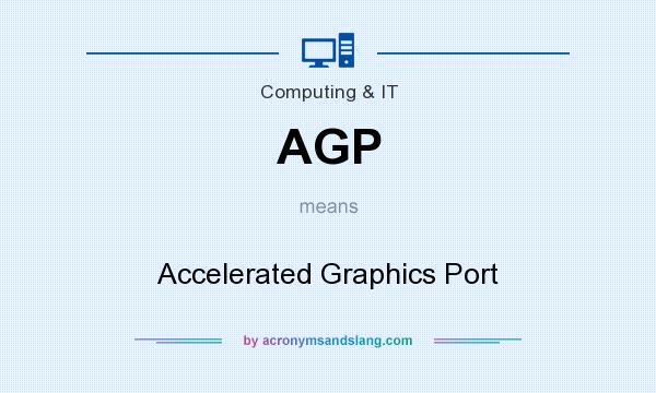 What does AGP mean? It stands for Accelerated Graphics Port