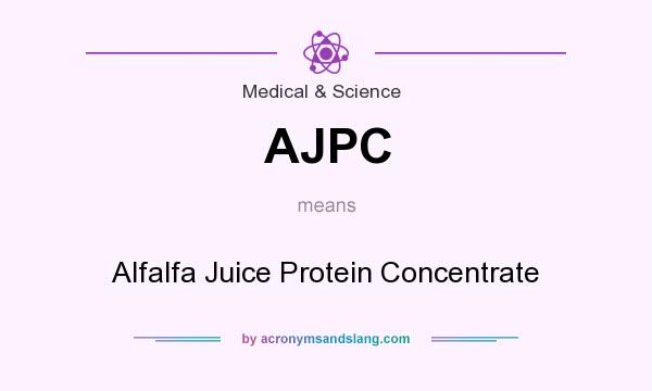 What does AJPC mean? It stands for Alfalfa Juice Protein Concentrate