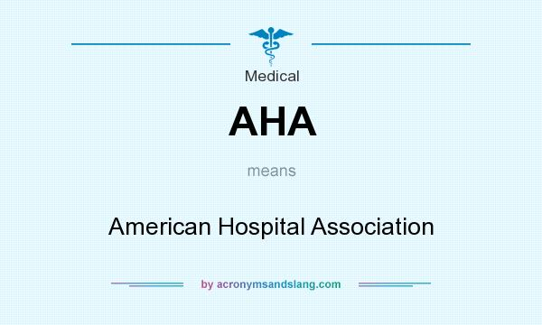 What does AHA mean? It stands for American Hospital Association