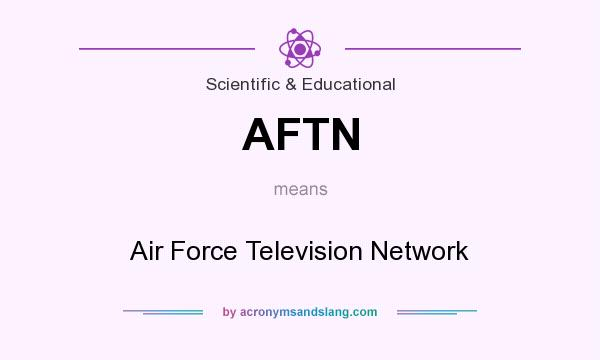 What does AFTN mean? It stands for Air Force Television Network