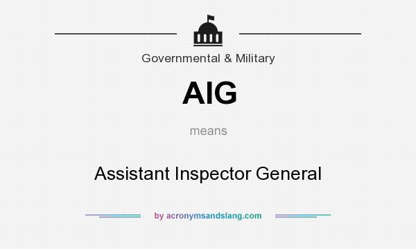 What does AIG mean? It stands for Assistant Inspector General