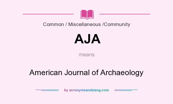 What does AJA mean? It stands for American Journal of Archaeology