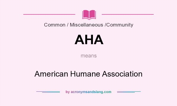 What does AHA mean? It stands for American Humane Association