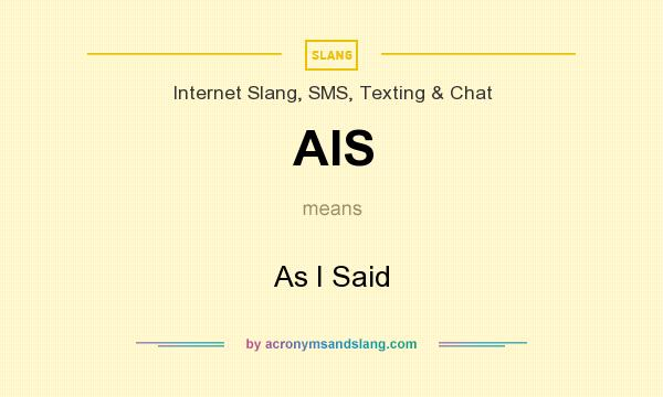 What does AIS mean? It stands for As I Said
