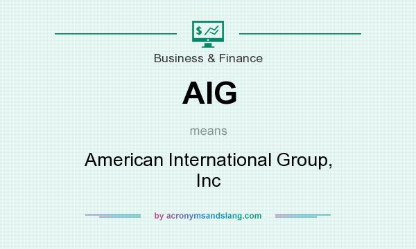 What does AIG mean? It stands for American International Group, Inc