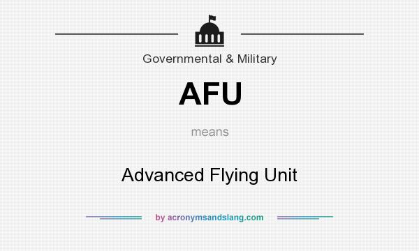 What does AFU mean? It stands for Advanced Flying Unit