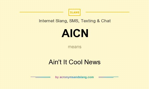 What does AICN mean? It stands for Ain`t It Cool News