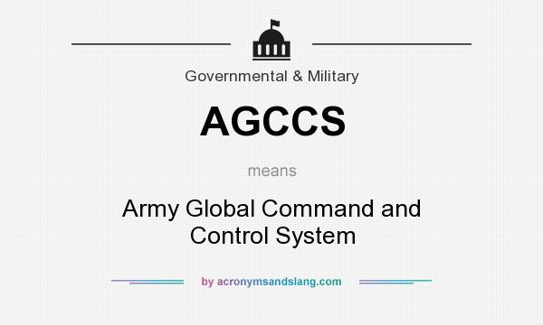 What does AGCCS mean? It stands for Army Global Command and Control System