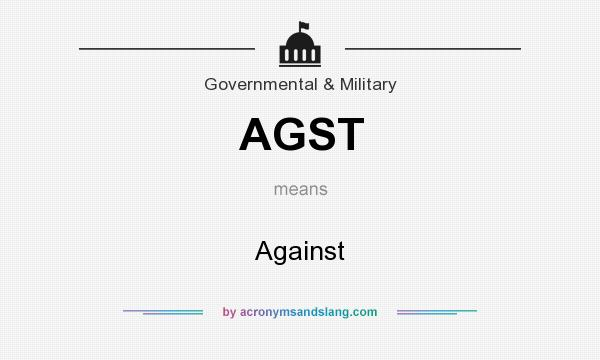 What does AGST mean? It stands for Against