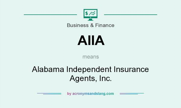 What does AIIA mean? It stands for Alabama Independent Insurance Agents, Inc.