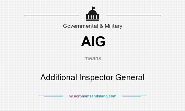 What does AIG mean? It stands for Additional Inspector General