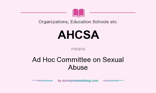 What does AHCSA mean? It stands for Ad Hoc Committee on Sexual Abuse