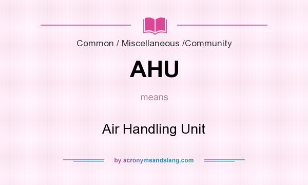 What does AHU mean? It stands for Air Handling Unit