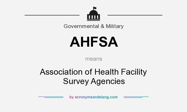 What does AHFSA mean? It stands for Association of Health Facility Survey Agencies