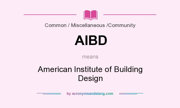What does AIBD mean? It stands for American Institute of Building Design