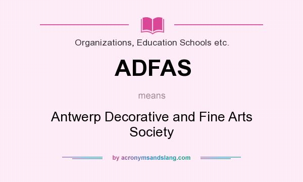 What does ADFAS mean? It stands for Antwerp Decorative and Fine Arts Society