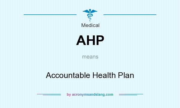 What does AHP mean? It stands for Accountable Health Plan