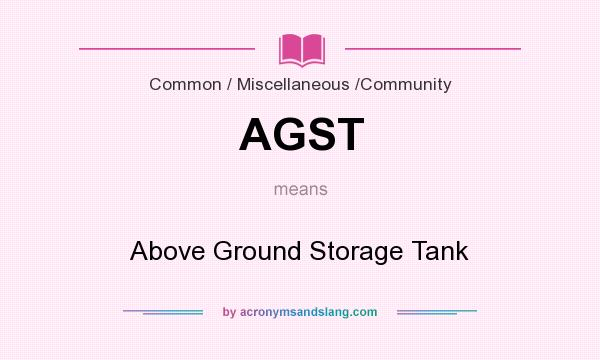 What does AGST mean? It stands for Above Ground Storage Tank